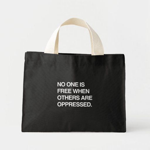 NO ONE IS FREE WHEN OTHERS ARE OPPRESSED TOTE BAG