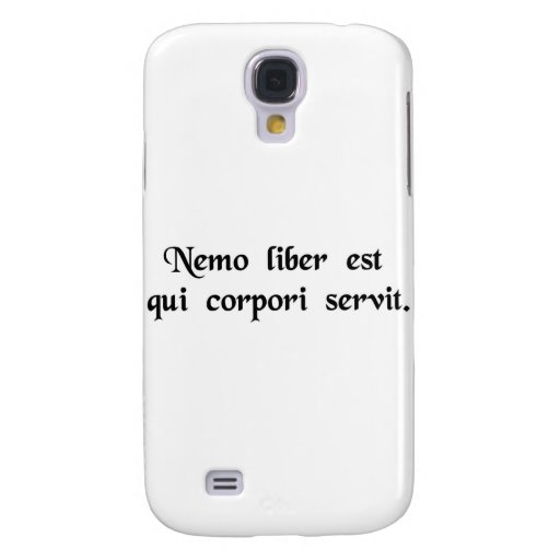No one is free who is a slave to his body. galaxy s4 case
