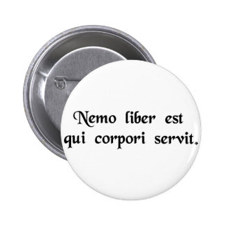 No one is free who is a slave to his body. pinback button