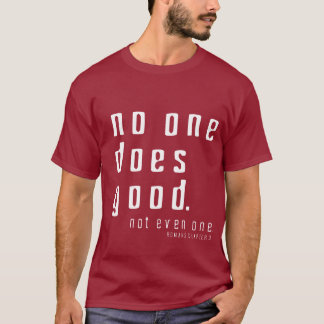 No One is Good T-Shirt