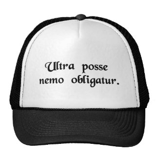 No one is obligated beyond what he is able to do. trucker hat