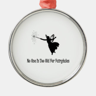 No One Is Too Old For Fairytales Metal Ornament