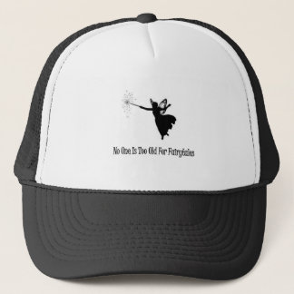 No One Is Too Old For Fairytales Trucker Hat