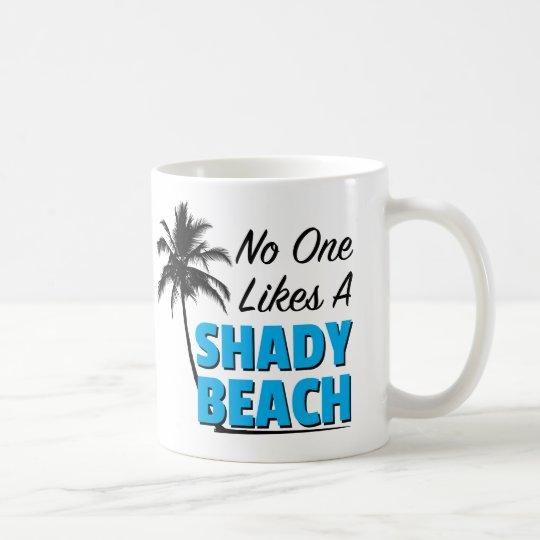 4e463f94f56 No One Likes a Shady Beach Coffee Mug