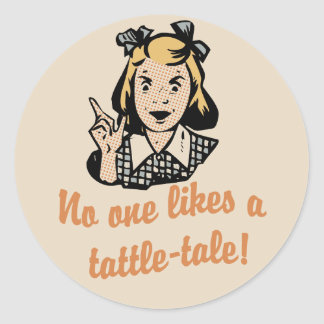 No One Likes a Tattle Tale Classic Round Sticker