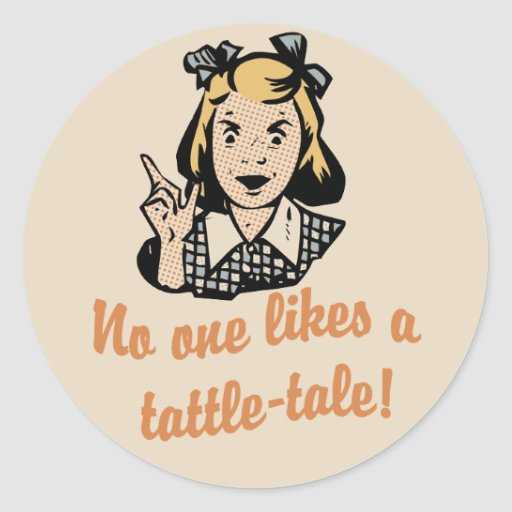 No One Likes A Tattle Tale Round Stickers Zazzle