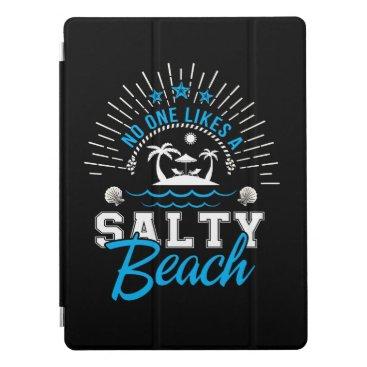 No One Likes Salty Beach Beach Lover iPad Pro Cover