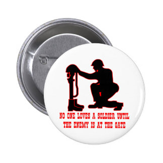 No One Loves A Soldier Until The Enemy Is At The 2 Inch Round Button