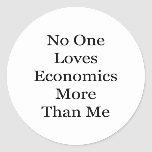 No One Loves Economics More Than Me Round Stickers