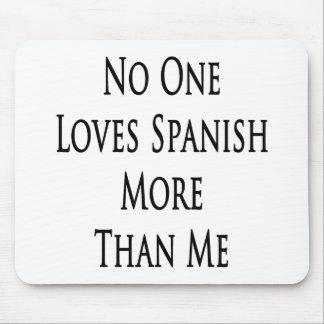 No One Loves Spanish More Than Me Mouse Pad