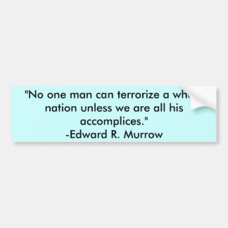 """""""No one man can terrorize a whole nation unless... Car Bumper Sticker"""