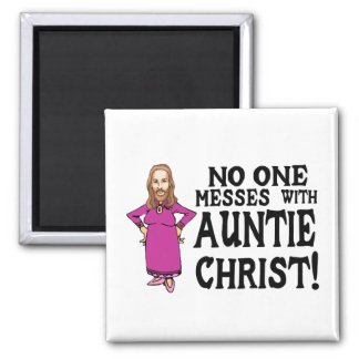 No One Messes With Auntie Christ Magnet