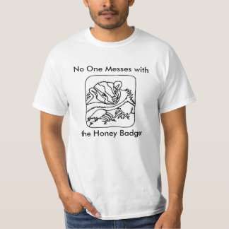 No one Messes with the Honey Badger T-Shirt
