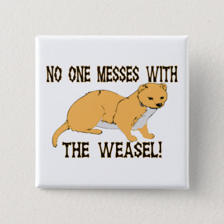 No One Messes With The Weasel Button