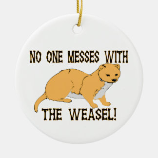 No One Messes With The Weasel Ceramic Ornament