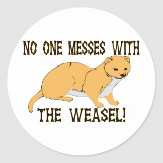 No One Messes With The Weasel Classic Round Sticker