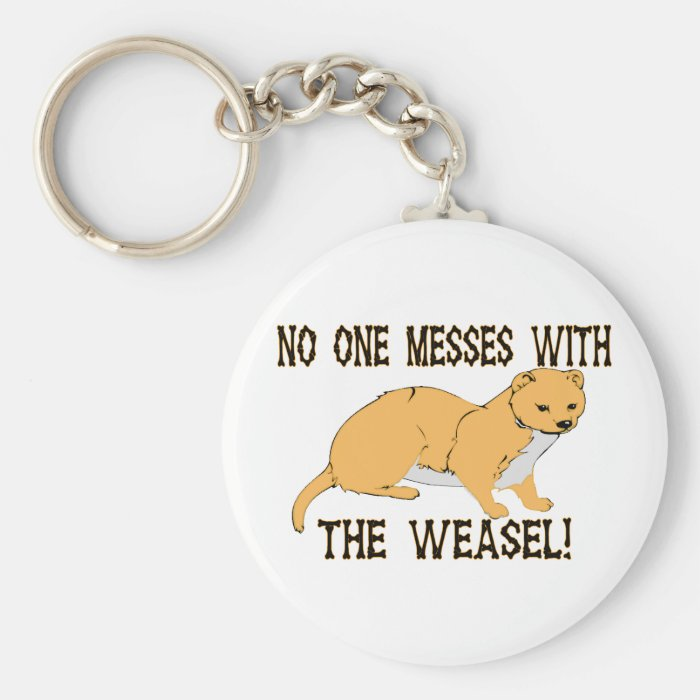 No One Messes With The Weasel Keychain