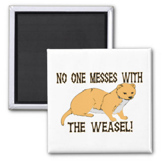 No One Messes With The Weasel Magnet