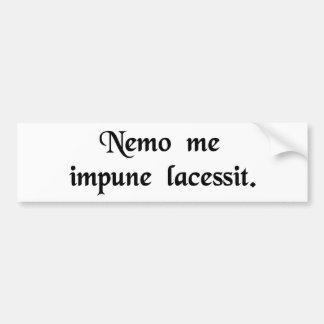 No one provokes me with impunity. bumper sticker