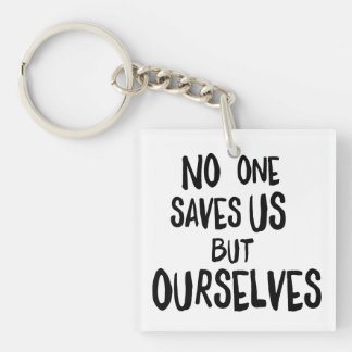 """No one saves us but ourselves"" acylic keychain"