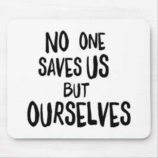 """""""No one saves us but ourselves"""" mousepad"""
