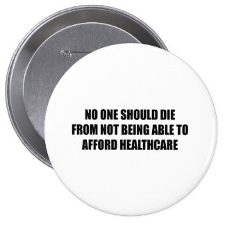 No one should die from not being able to afford he pinback button