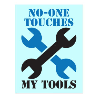 No-ONE Touches my TOOLS! man male design Postcard