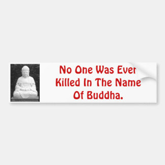 No One Was Ever Killed In The Name Of Buddha. Bumper Stickers