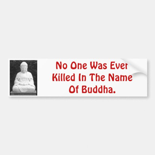 No One Was Ever Killed In The Name Of Buddha. Car Bumper Sticker