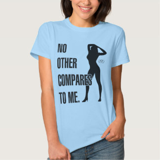 No Other Compare To Me Tee Shirt