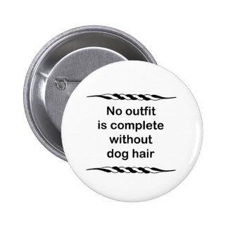 No outfit is complete without dog hair 2 inch round button