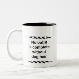 No outfit is complete without dog hair Two-Tone coffee mug