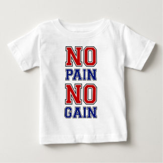 No Pain No Gain Baby T-Shirt
