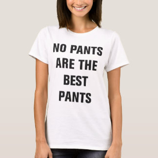 No pants are the best pants tees