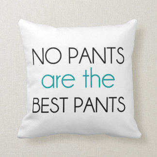 No Pants Are The Best Pants Throw Pillow
