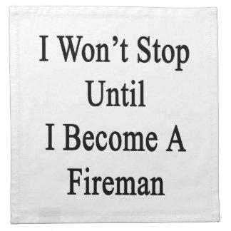 No pararé hasta que haga bombero servilleta