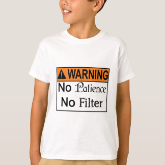 No Patience No Filter. Designed by Jasmine T-Shirt