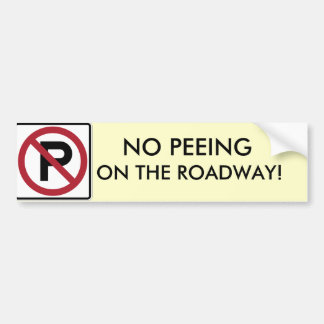 NO PEEING ON THE ROADWAY! BUMPER STICKER