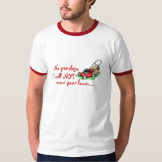 No, Pendejo.  I will not mow your lawn. T-Shirt