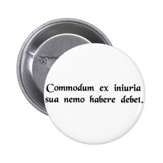 No person ought to have advantage from..... pinback button