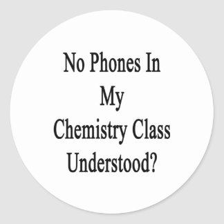 No Phones In My Chemistry Class Understood? Round Sticker
