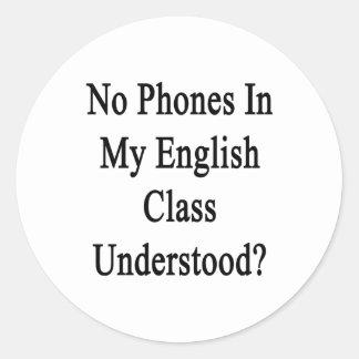 No Phones In My English Class Understood? Round Sticker