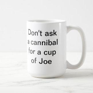 No pida a caníbal una taza de Joe