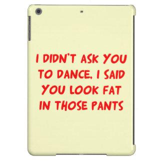 No pidió bailar los pantalones gordos funda para iPad air