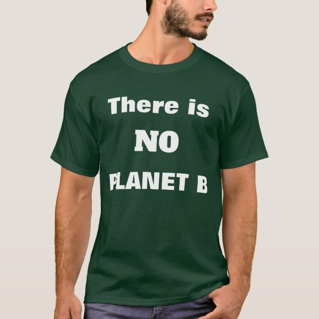 No Planet B Save the Earth T-Shirt