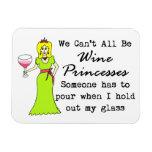 No podemos todos ser princesas del vino, alguien t imán flexible