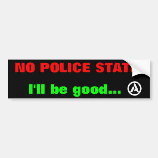 No police state! I'll be good... bumper sticker