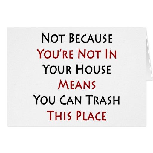 No porque usted no está en sus medios de la casa u tarjeta de felicitación