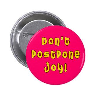 ¡No posponga la alegría! Pins