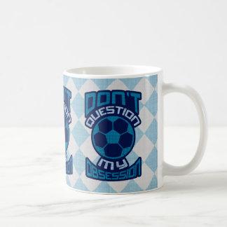 No pregunte mi obsesión del fútbol taza de café
